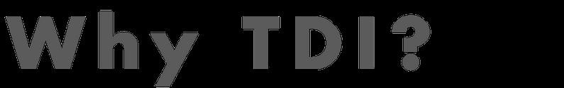 Why TDI